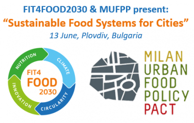 """FIT4FOOD2030 and the Milan Urban Food Policy Pact present: """"Sustainable Food Systems for Cities"""", 13 June, Plovdiv, Bulgaria"""