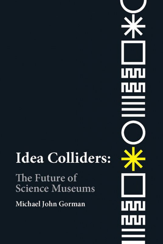 Idea Colliders: The Future of Science Museums