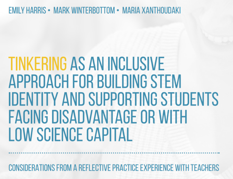 Tinkering as an inclusive approach for building STEM identity and supporting students facing disadvantage or with low science capital: Considerations from a reflective practice experience with teachers Published in 2020