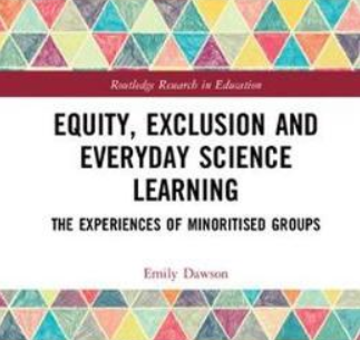 Equity, Exclusion and Everyday Science Learning : The Experiences of Minoritised Groups