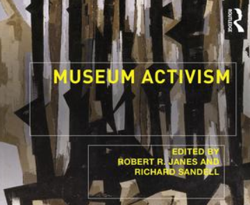 Museum Activism Edited by Robert R. Janes, Richard Sandell