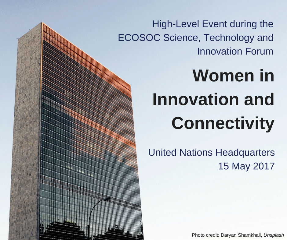 UN headquarters, 15 May. ECOSOC high event Women in Innovation and Connectivity: The Role of the Private Sector