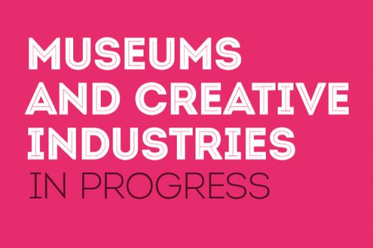 Museum and creative industries in progress report
