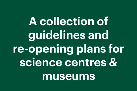 A collection of guidelines and  re-opening plans for science centres & museums