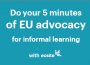 Do you 5 minutes of EU advocacy for informal learning with Ecsite